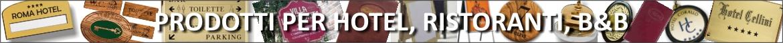 Prodotti per Alberghi, Hotel. Ristoranti, Bar, B&B, Agriturismo,